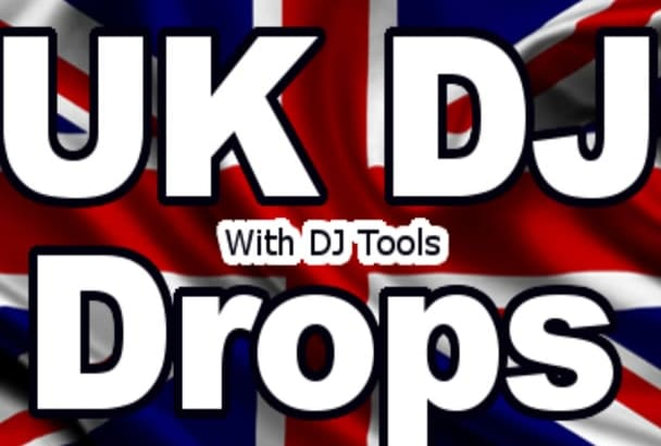record 4 DJ drops in a uk accent