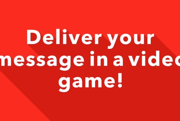 deliver your message in a video game