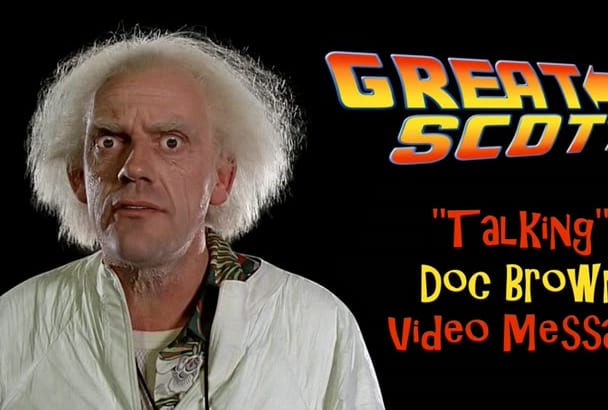 make A Doc Brown VIDEO to say Anything