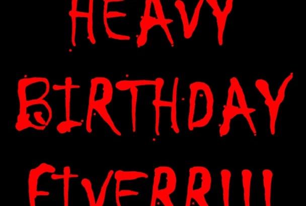 do a heavy METAL video of Happy Birthday