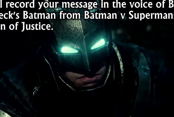 record anything in the Ben Affleck Batman voice