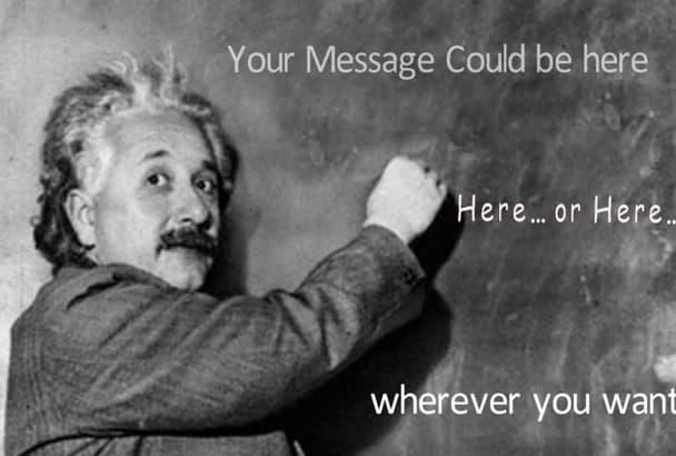 make Einstein write your 5 messages on blackboard