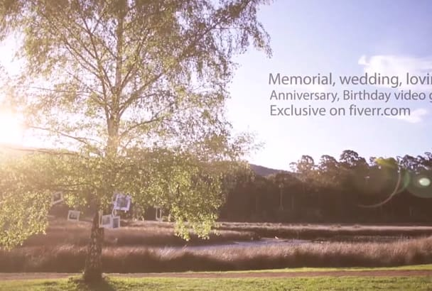 make BEAUTIFUL memorial, birthday, wedding,anniversary video