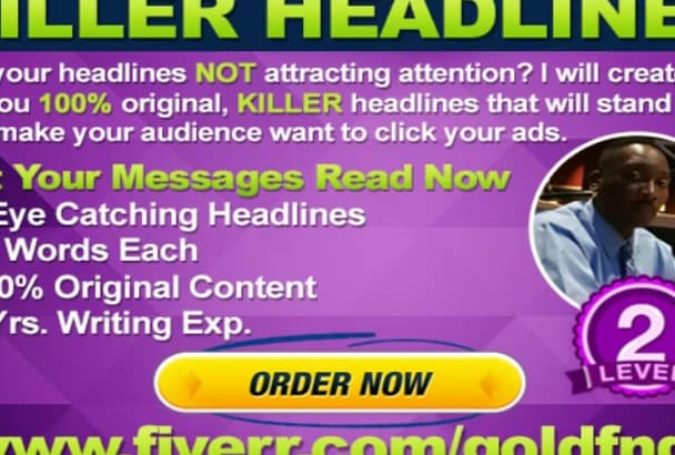 write 4, KILLER Headlines for any campaign