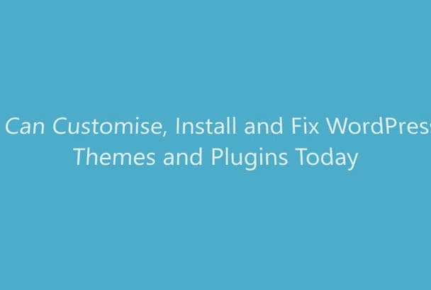 customise, Install and Fix WordPress Themes and Plugins