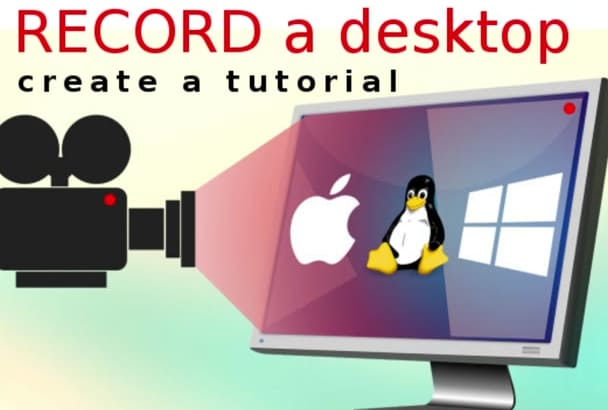 create a video TUTORIAL Record my desktop doing what you need me to