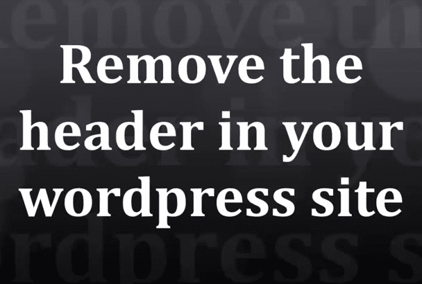 remove the header in your wordpress site