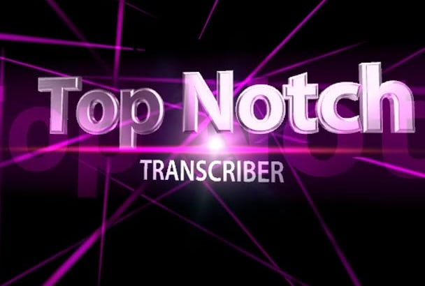 be top notch Transcriber for 10 to 15 minutes
