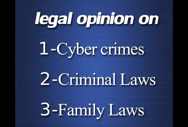 give you legal opinion in cyber, criminal and family cases