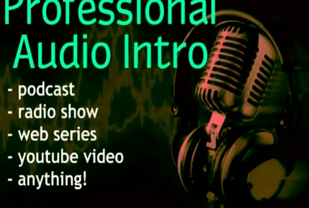 voice and produce your podcast intro, radio ID, other audio