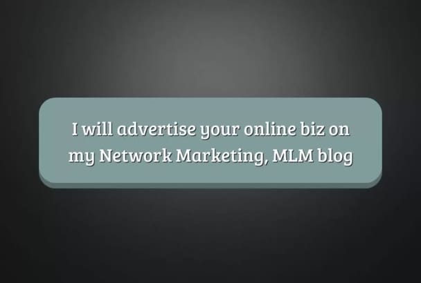 advertise your online biz on my Network Marketing, MLM blog