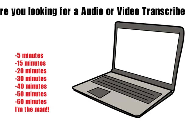 transcribe 15 minutes Audio or Video 2 Hours
