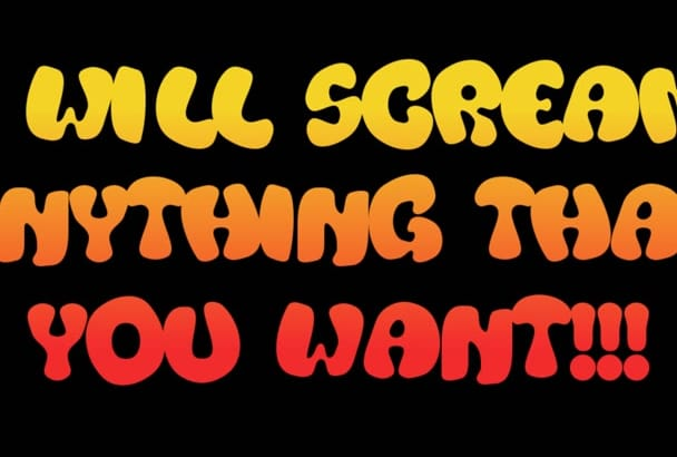 scream your message in any accent or voice