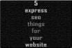 make Exactly 5 Express SEO Things For Your Site To Help Your Traffic And Sales