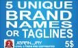 provide  5 Unique BRAND Names or Taglines