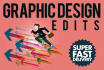 do any grahic design edit with fast turnaround time