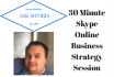 give you a 30 Minute Skype Online Business Strategy Session