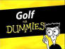 give you Golf for Dummines A Beginner s Guide