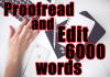 proofread and Edit Up to 6000 words