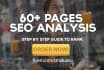 write 60 Plus Pages SEO Analysis Report and Send it to You For Google Domination