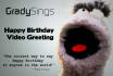 have Grady sing Happy Birthday to anyone