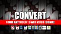 convert from any video to any video format