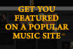 get you or your group featured on a very POPULAR music website