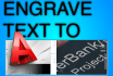 engrave text in your AutoCad project