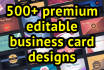 give 500 premium editable business card designs