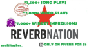 deliver 7,500 REVERBNATION song plays and widget hits
