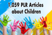 give you 1,059 PLR Articles about Children