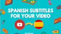 add professional Spanish subtitles to your video