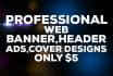 design a web BANNER,header,ads,cover design Professionally