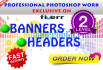 design headers and BANNERS very very fast