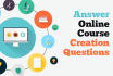 answer ONLINE course creation questions