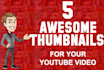 design 5 awesome youtube video THUMBNAILs