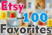 give 100 Etsy Favorites for item or shop