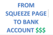 show you how to go from squeeze page to bank