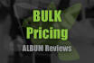 bulk price ALBUM reviews for labels and pr