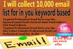 manually collect 10000 active and genuine email list as your need