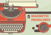 suggest 5 Magnetic Headline Ideas for Your Blog