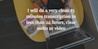 transcribe a 15 minutes for you professionally