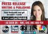 write a press release, publish and feature it on Nbc, Cbs, Abc, and Fox
