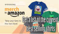 send you a current list of the best selling Merch by Amazon shirts