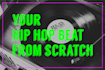 create a hip hop beat from scratch for you