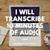 transcribe 10 minutes of audio within 24 hours