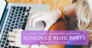 schedule your blog posts on your website