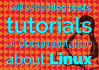 write tutorials, blog posts or documentation about linux