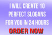 create 10 PERFECT slogans for you in 24 hours